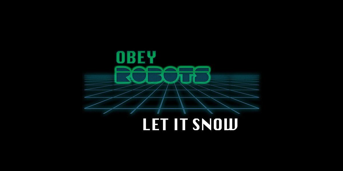 """Obey Robots – """"Let It Snow"""" (4/12/20)"""