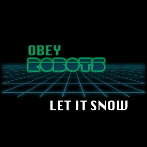 "Obey Robots – ""Let It Snow"" (4/12/20)"